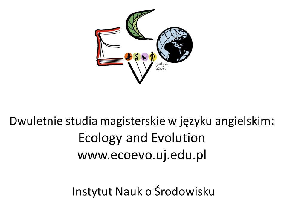 Dwuletnie studia magisterskie w języku angielskim : Ecology and Evolution www.ecoevo.uj.edu.pl Instytut Nauk o Środowisku