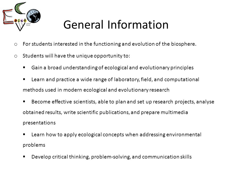 General Information o For students interested in the functioning and evolution of the biosphere. o Students will have the unique opportunity to:  Gai