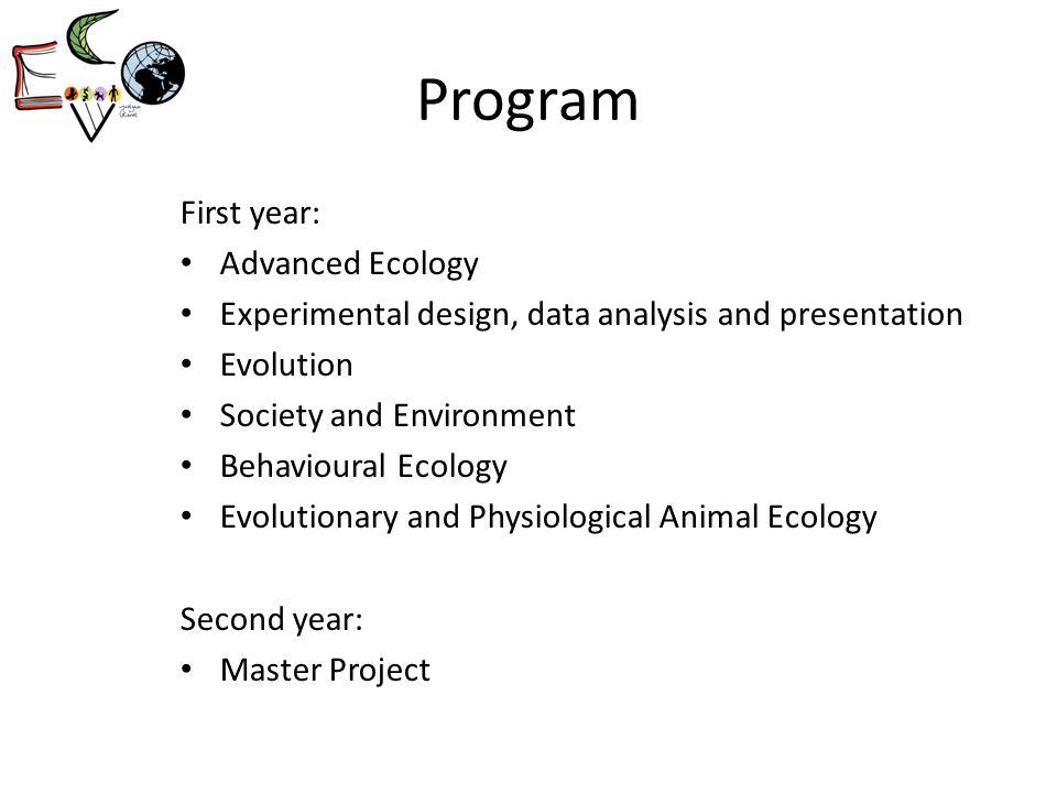 Program First year: Advanced Ecology Experimental design, data analysis and presentation Evolution Society and Environment Behavioural Ecology Evoluti