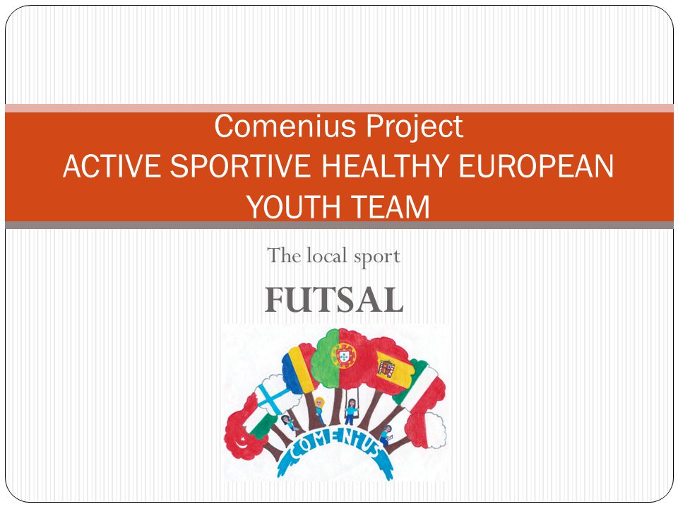 THE FUTSAL – 5 a side football Futsal or 5 a side football is a variant of association football that is played on a smaller field and mainly played indoors.