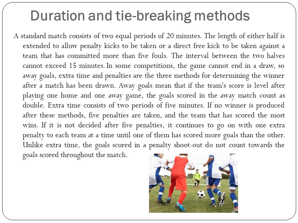 Duration and tie-breaking methods A standard match consists of two equal periods of 20 minutes.