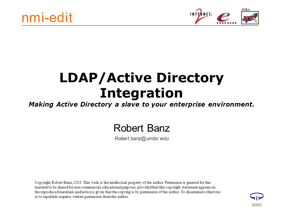 LDAP/Active Directory Integration Making Active Directory a slave to your enterprise environment.