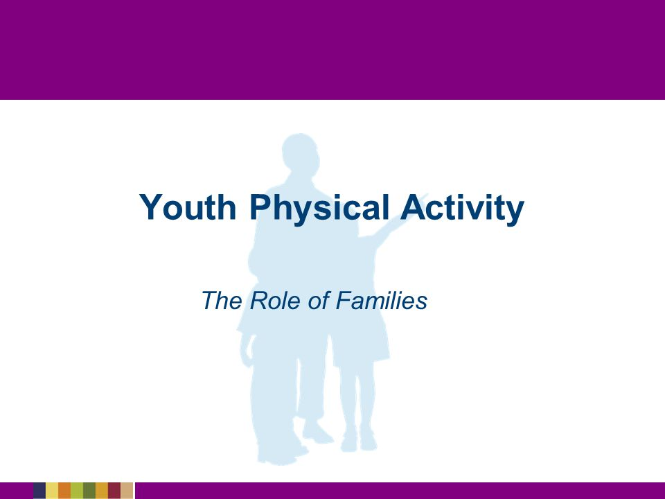 Youth Physical Activity The Role of Families