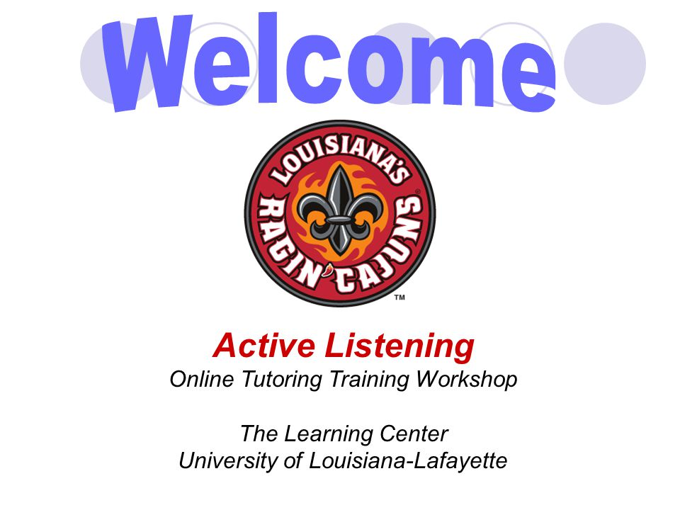 Active Listening Online Tutoring Training Workshop The Learning Center University of Louisiana-Lafayette
