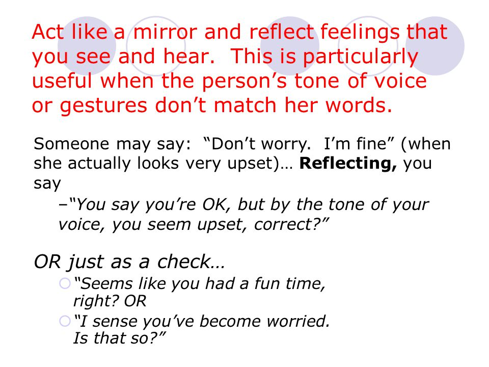 Act like a mirror and reflect feelings that you see and hear.