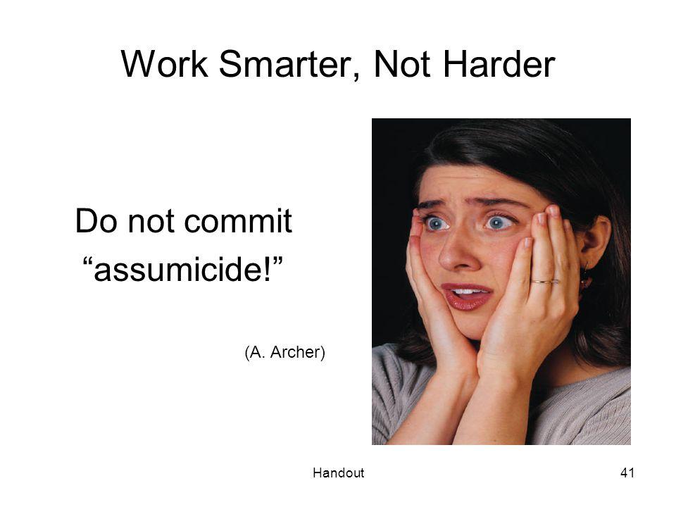 """Handout41 Work Smarter, Not Harder Do not commit """"assumicide!"""" (A. Archer) A. Archer"""