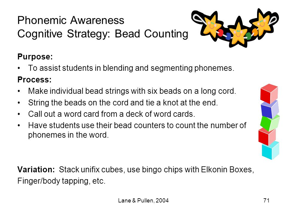 Lane & Pullen, 200471 Phonemic Awareness Cognitive Strategy: Bead Counting Purpose: To assist students in blending and segmenting phonemes. Process: M