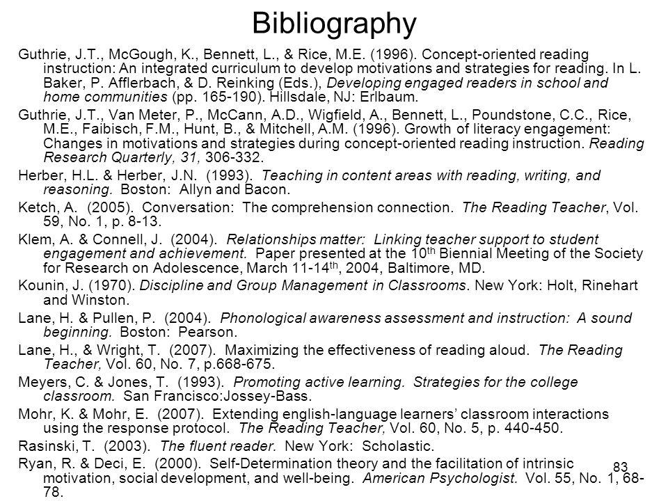 83 Bibliography Guthrie, J.T., McGough, K., Bennett, L., & Rice, M.E. (1996). Concept-oriented reading instruction: An integrated curriculum to develo