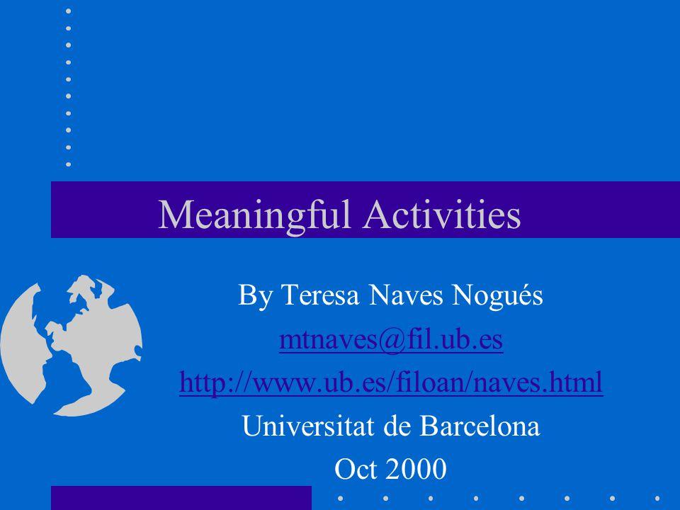 Meaningful Activities By Teresa Naves Nogués mtnaves@fil.ub.es http://www.ub.es/filoan/naves.html Universitat de Barcelona Oct 2000