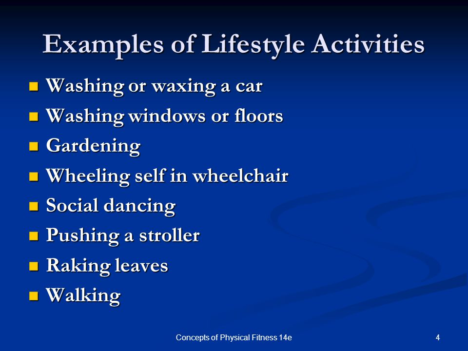 5Concepts of Physical Fitness 14e Advantages of Lifestyle Activity Lifestyle activities can be integrated into your daily routine.