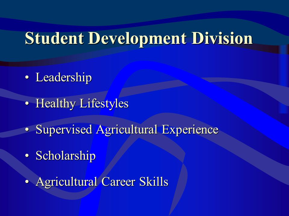 Student Development Division LeadershipLeadership Healthy LifestylesHealthy Lifestyles Supervised Agricultural ExperienceSupervised Agricultural Experience ScholarshipScholarship Agricultural Career SkillsAgricultural Career Skills
