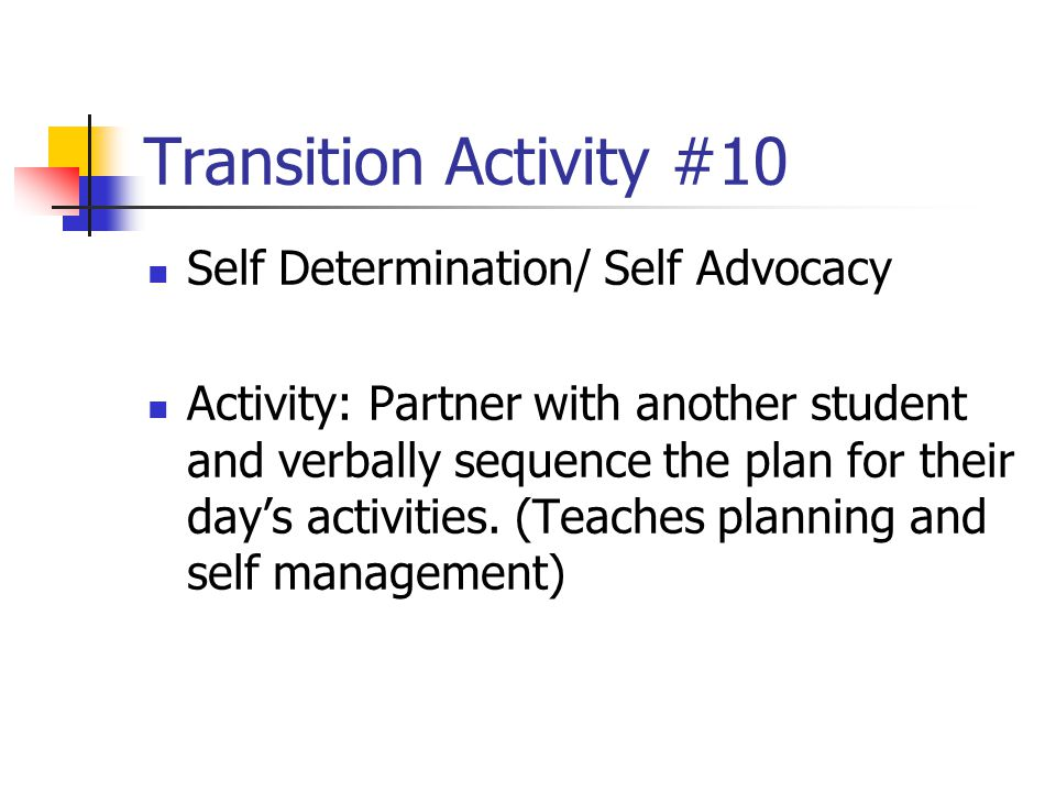 Transition Activity #10 Self Determination/ Self Advocacy Activity: Partner with another student and verbally sequence the plan for their day's activi