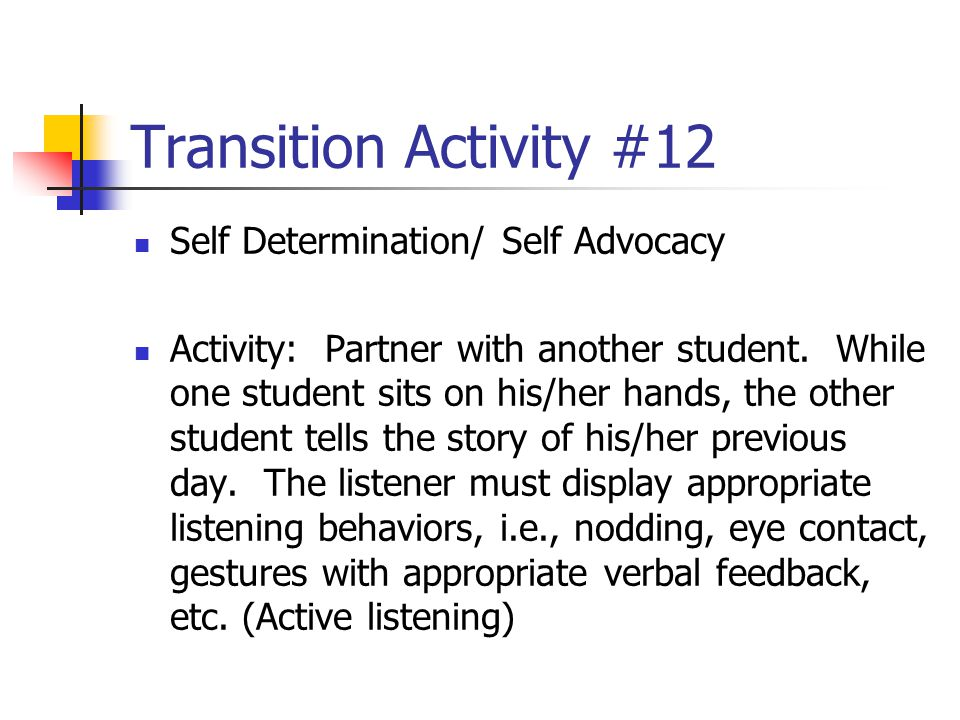 Transition Activity #12 Self Determination/ Self Advocacy Activity: Partner with another student. While one student sits on his/her hands, the other s