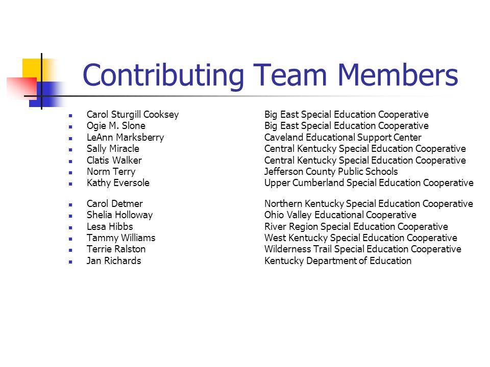 Contributing Team Members Carol Sturgill Cooksey Big East Special Education Cooperative Ogie M. SloneBig East Special Education Cooperative LeAnn Mark