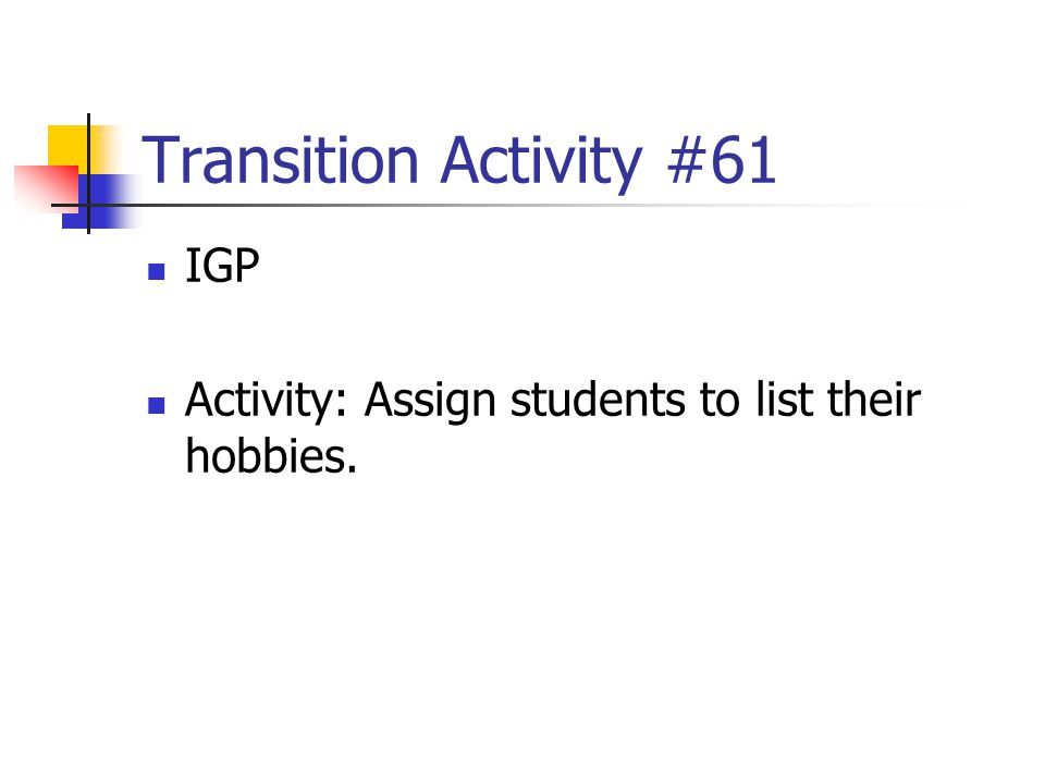 Transition Activity #61 IGP Activity: Assign students to list their hobbies.