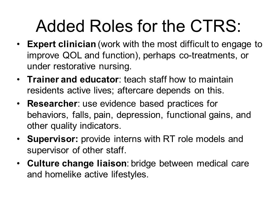 Added Roles for the CTRS: Expert clinician (work with the most difficult to engage to improve QOL and function), perhaps co-treatments, or under resto