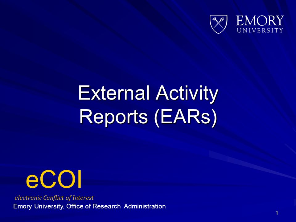 External Activity Reports (EARs) 1 Emory University, Office of Research Administration eCOI electronic Conflict of Interest