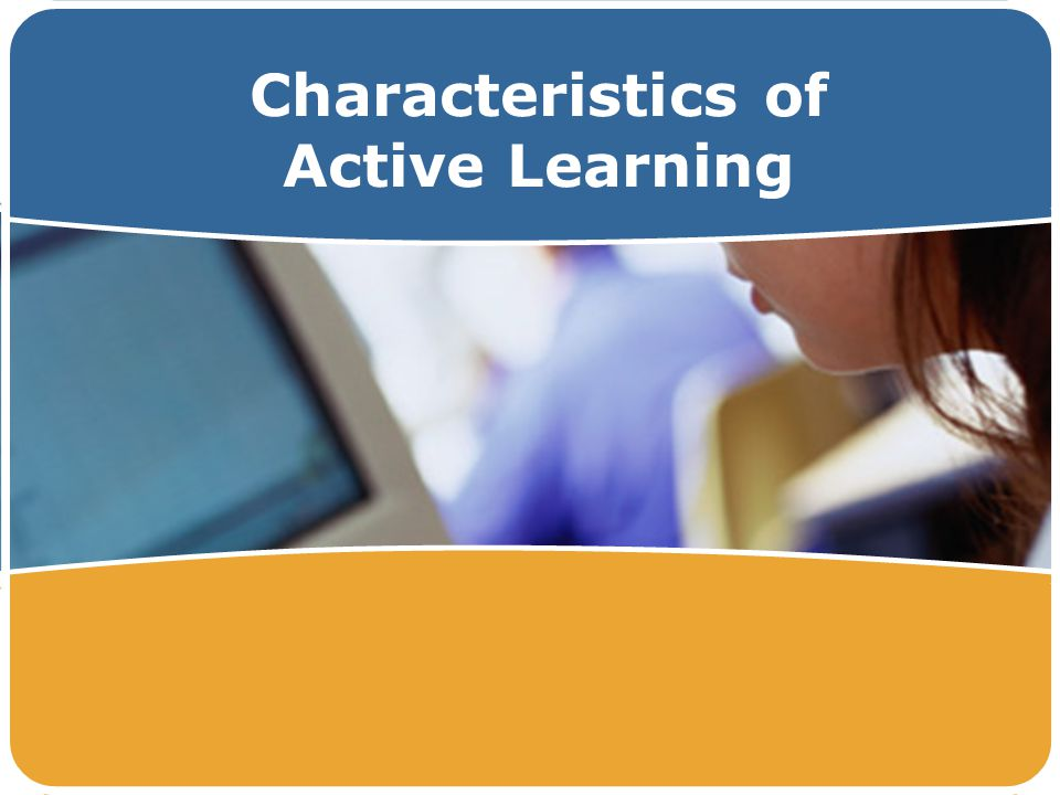 Characteristics of Active Learning
