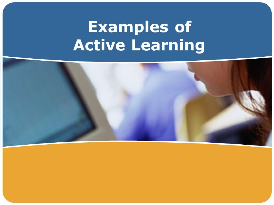 Examples of Active Learning