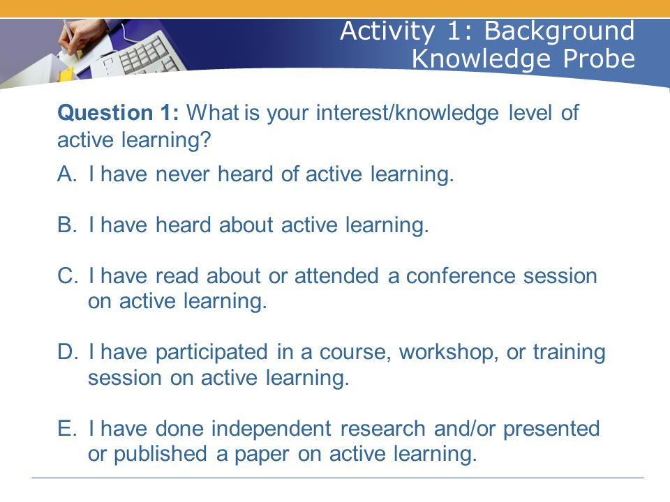 Benefits of Active Learning  Students are more engaged in learning.