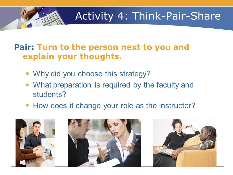 Activity 4: Think-Pair-Share Pair: Turn to the person next to you and explain your thoughts.  Why did you choose this strategy?  What preparation is