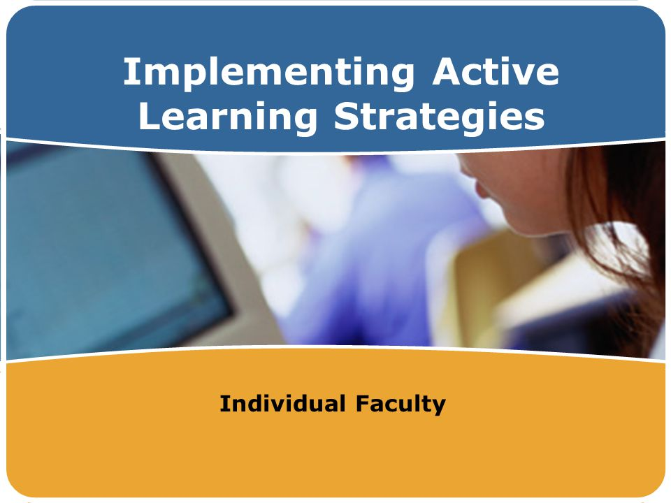Implementing Active Learning Strategies Individual Faculty