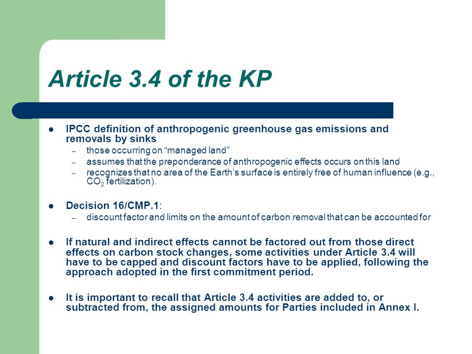 Article 3.4 of the KP IPCC definition of anthropogenic greenhouse gas emissions and removals by sinks – those occurring on managed land – assumes that the preponderance of anthropogenic effects occurs on this land – recognizes that no area of the Earth's surface is entirely free of human influence (e.g., CO 2 fertilization).
