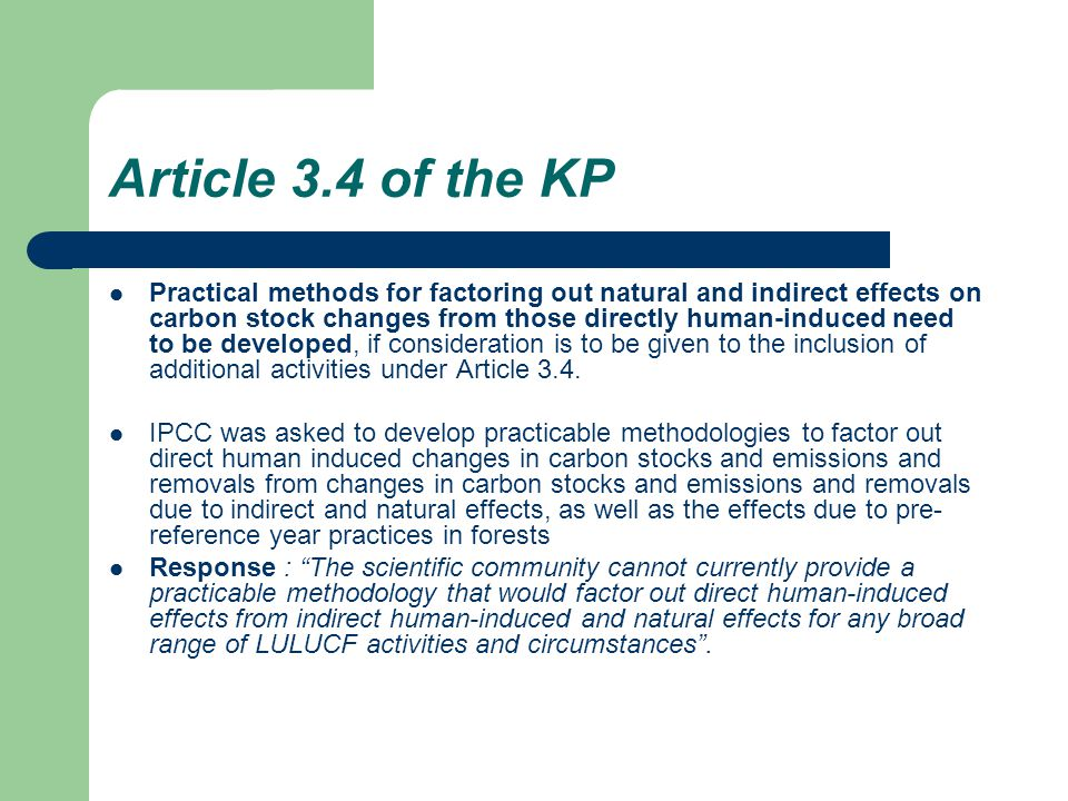 Article 3.4 of the KP Practical methods for factoring out natural and indirect effects on carbon stock changes from those directly human-induced need to be developed, if consideration is to be given to the inclusion of additional activities under Article 3.4.
