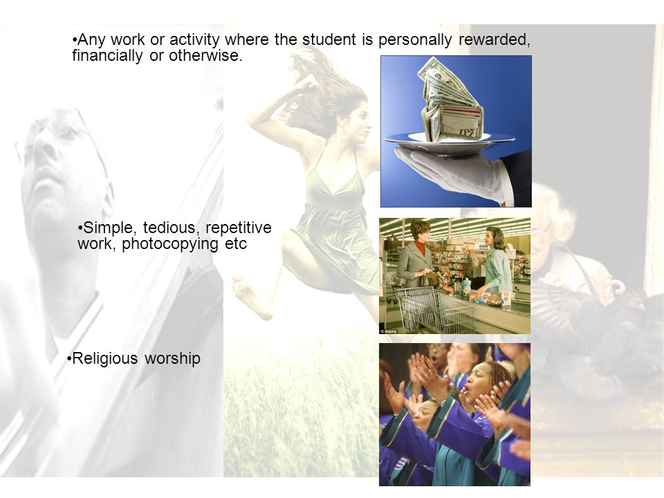 Any work or activity where the student is personally rewarded, financially or otherwise.