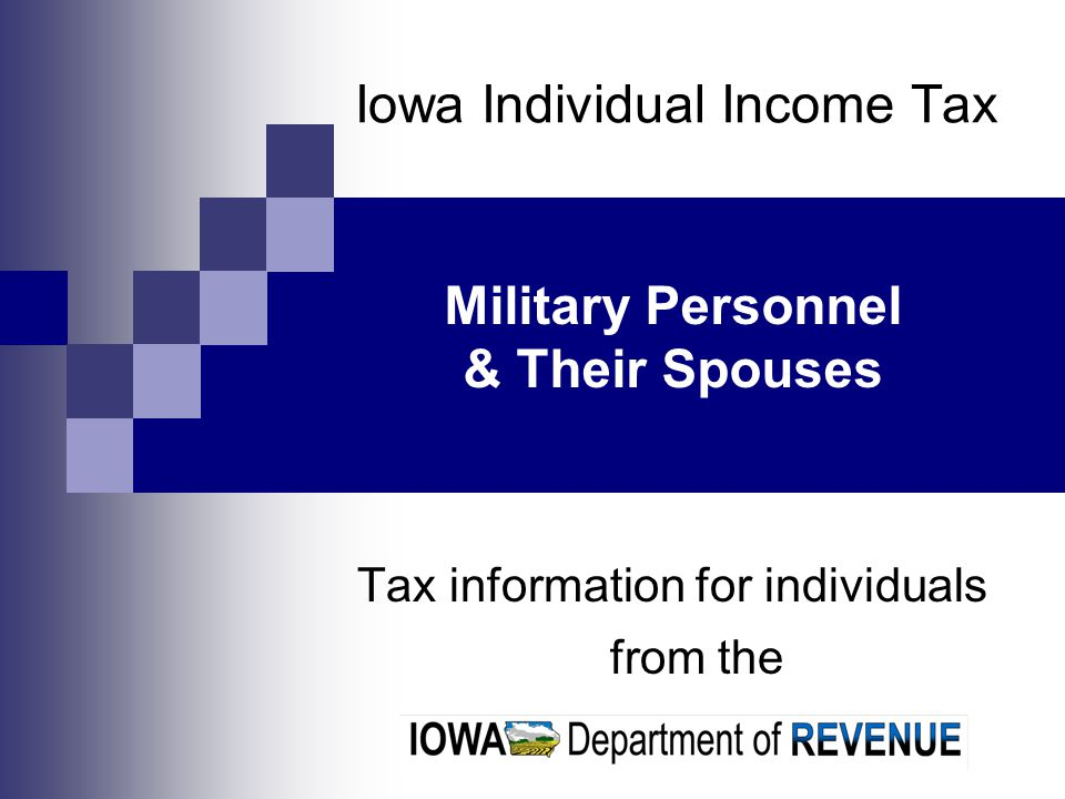 Iowa Individual Income Tax Tax information for individuals from the Military Personnel & Their Spouses