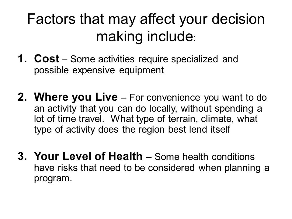 Factors that may affect your decision making include : 4.Time and place - B uild your program into your daily routine.