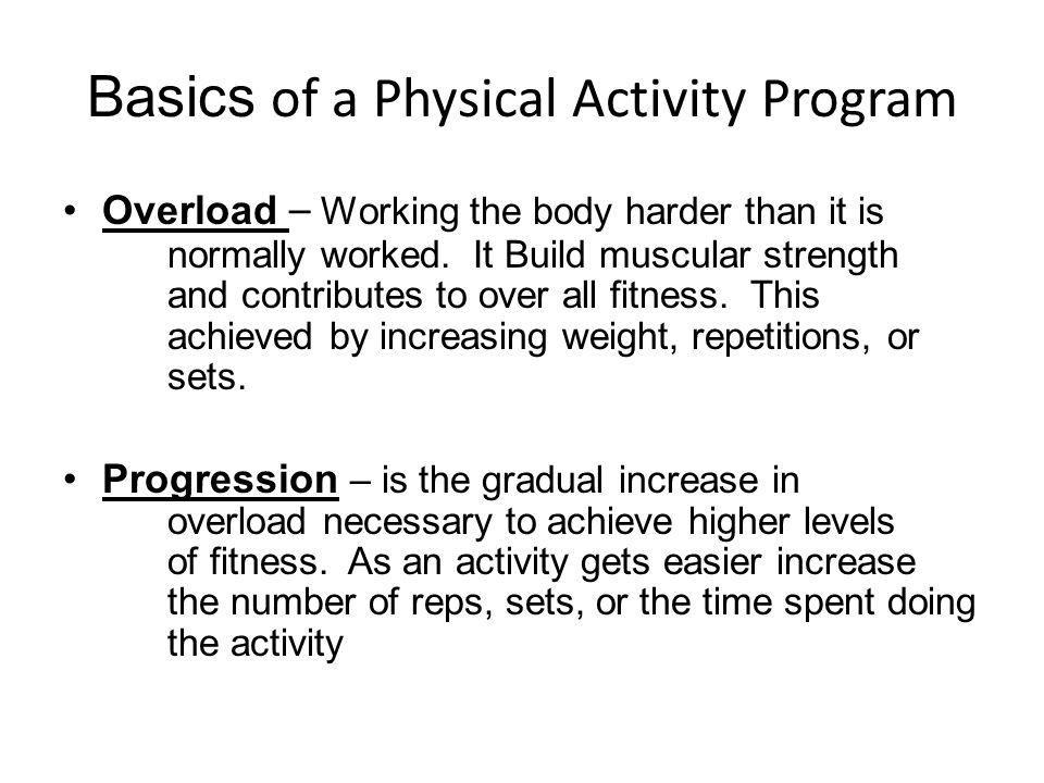 Basics of a Physical Activity Program Specificity - Indicates that particular exercises and activities improve particular areas of health-related fitness.