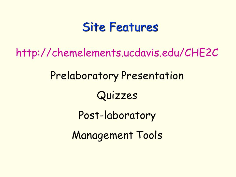Site Features http://chemelements.ucdavis.edu/CHE2C Prelaboratory Presentation Quizzes Post-laboratory Management Tools