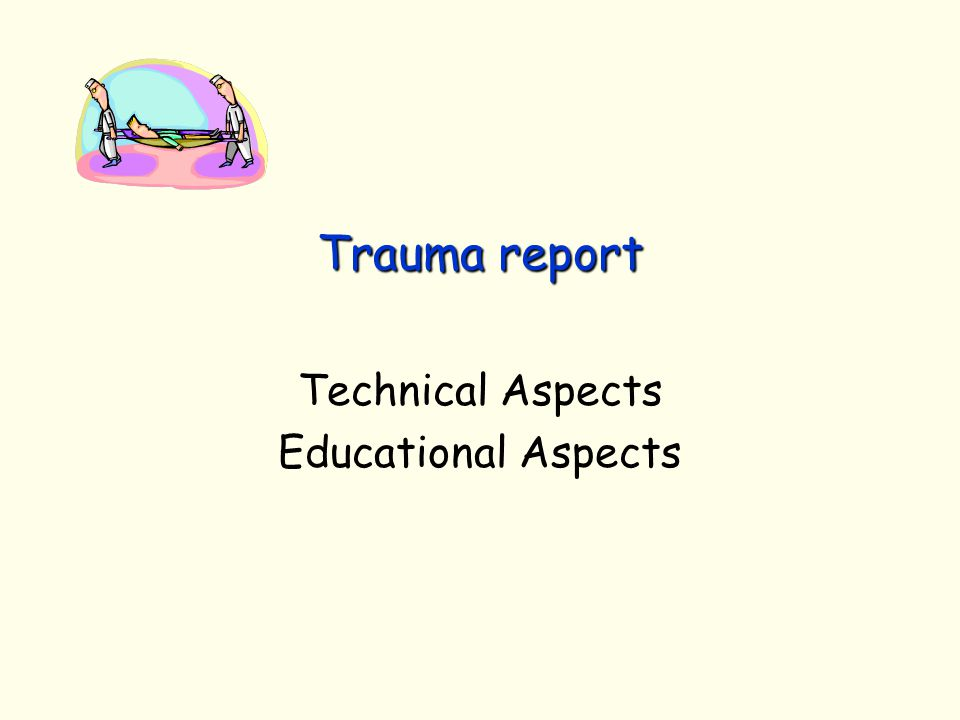Trauma report Technical Aspects Educational Aspects