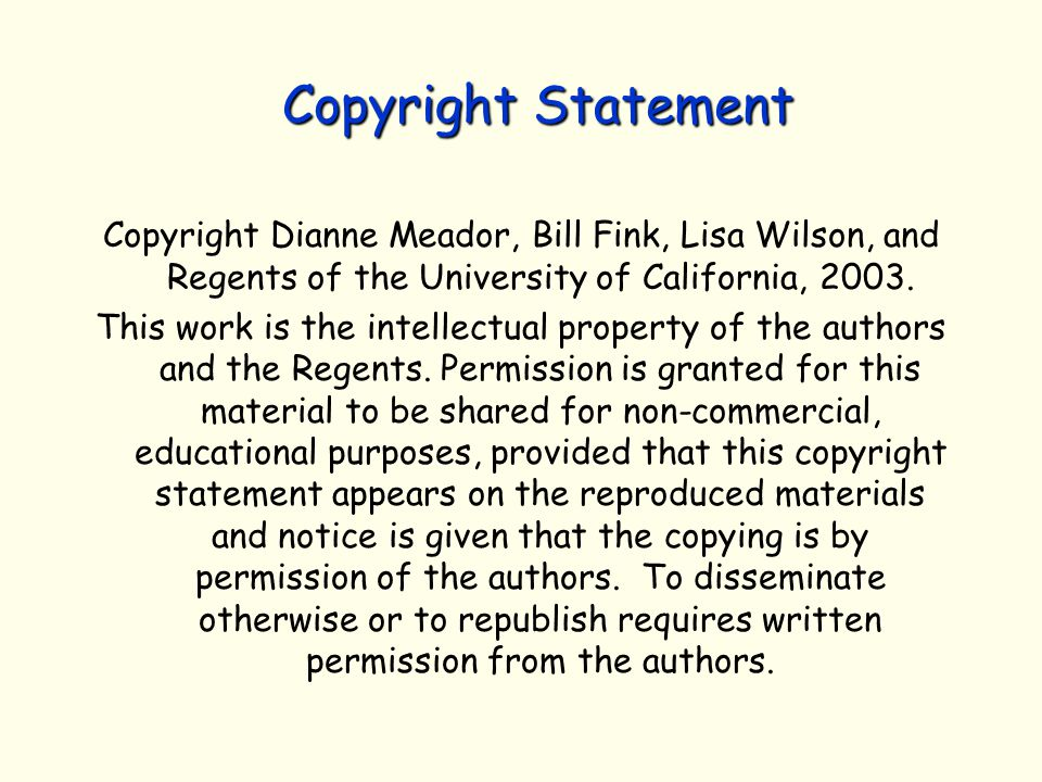 Copyright Statement Copyright Dianne Meador, Bill Fink, Lisa Wilson, and Regents of the University of California, 2003.