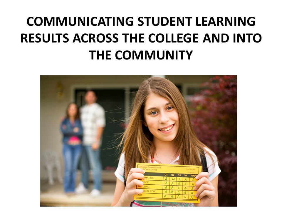 COMMUNICATING STUDENT LEARNING RESULTS ACROSS THE COLLEGE AND INTO THE COMMUNITY