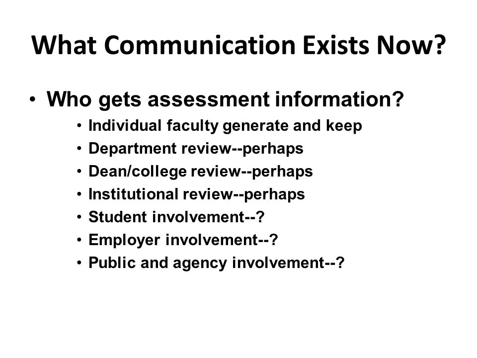 What Communication Exists Now. Who gets assessment information.