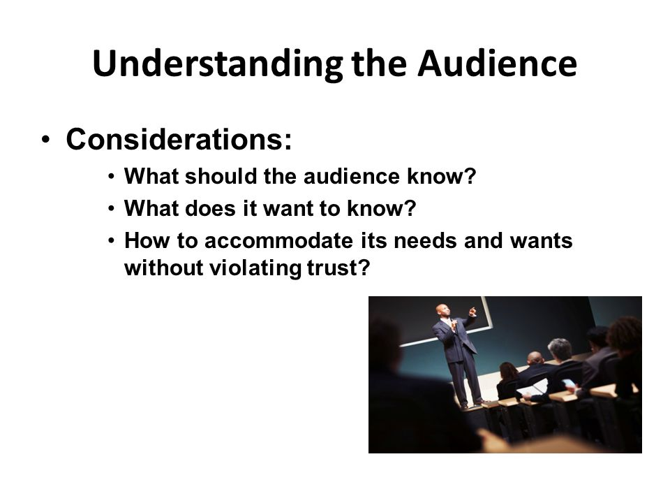 Understanding the Audience Considerations: What should the audience know.