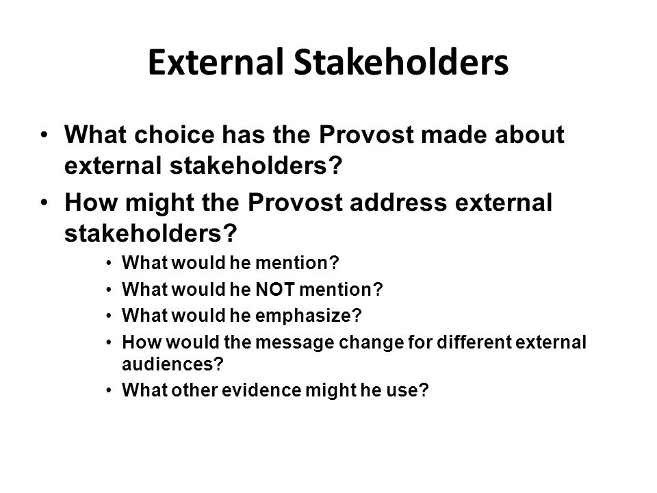 External Stakeholders What choice has the Provost made about external stakeholders.