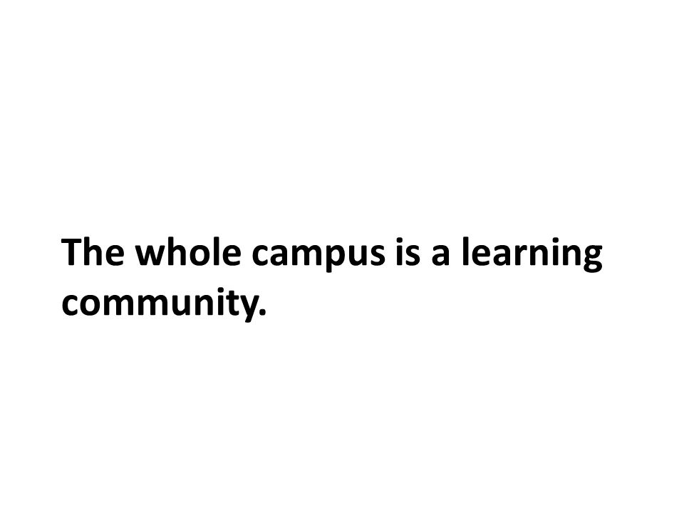 The whole campus is a learning community.