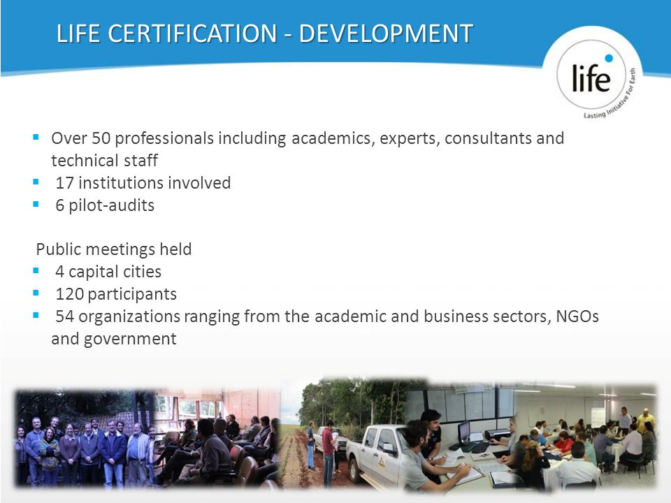 Slide939  Over 50 professionals including academics, experts, consultants and technical staff  17 institutions involved  6 pilot-audits Public meetings held  4 capital cities  120 participants  54 organizations ranging from the academic and business sectors, NGOs and government LIFE CERTIFICATION - DEVELOPMENT