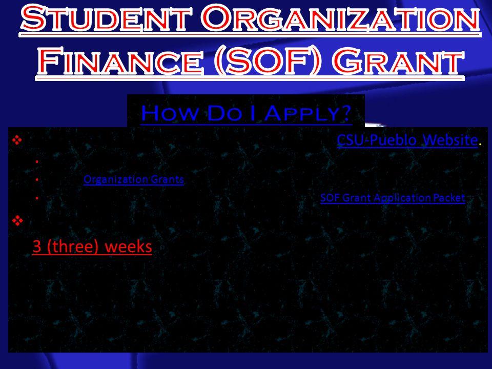  SOF Grant Applications can be found on the CSU-Pueblo Website.CSU-Pueblo Website Under Quicklinks, click Student Organizations.