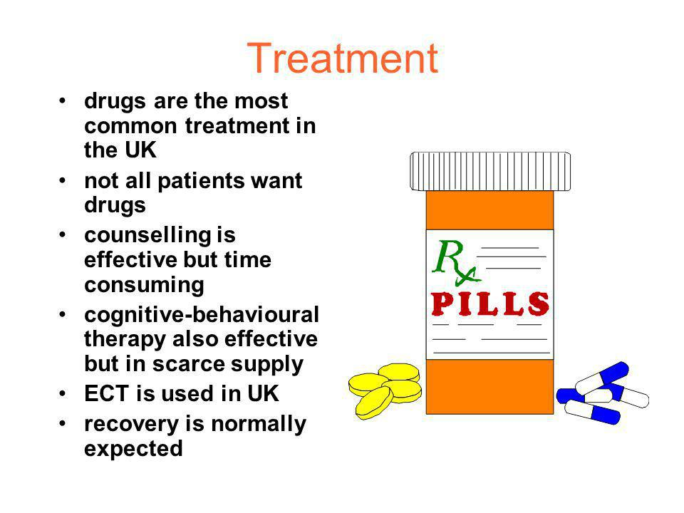 Treatment drugs are the most common treatment in the UK not all patients want drugs counselling is effective but time consuming cognitive-behavioural therapy also effective but in scarce supply ECT is used in UK recovery is normally expected