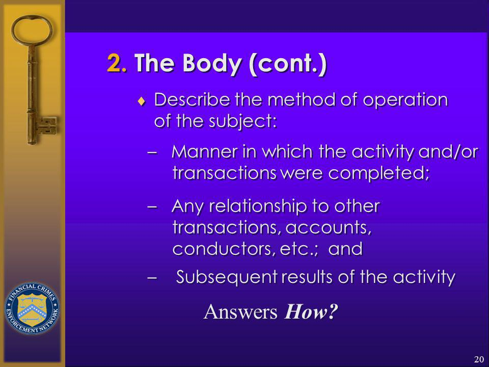 19 2. The Body (cont.)  Explain in detail the filer's position that the activity or transaction is illegal or suspicious Answers Why?