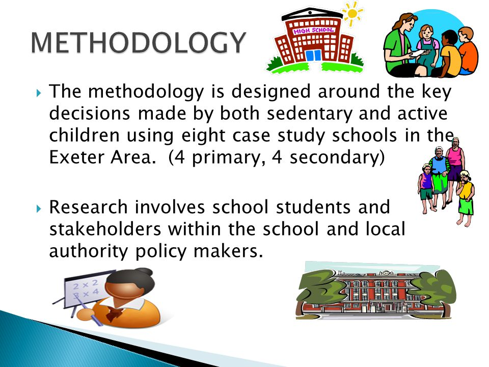  The methodology is designed around the key decisions made by both sedentary and active children using eight case study schools in the Exeter Area.