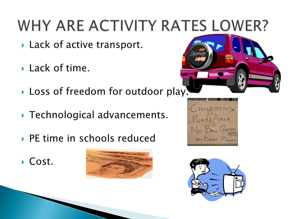  Lack of active transport.  Lack of time.  Loss of freedom for outdoor play.