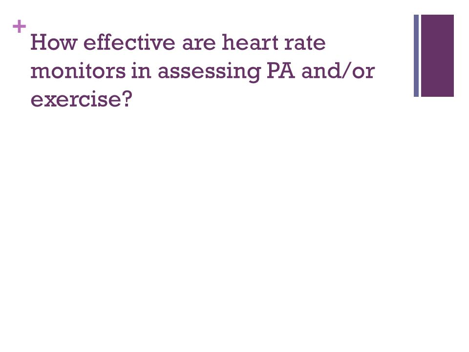 + How effective are heart rate monitors in assessing PA and/or exercise?