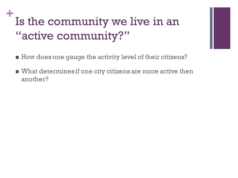 + Is the community we live in an active community? How does one gauge the activity level of their citizens.