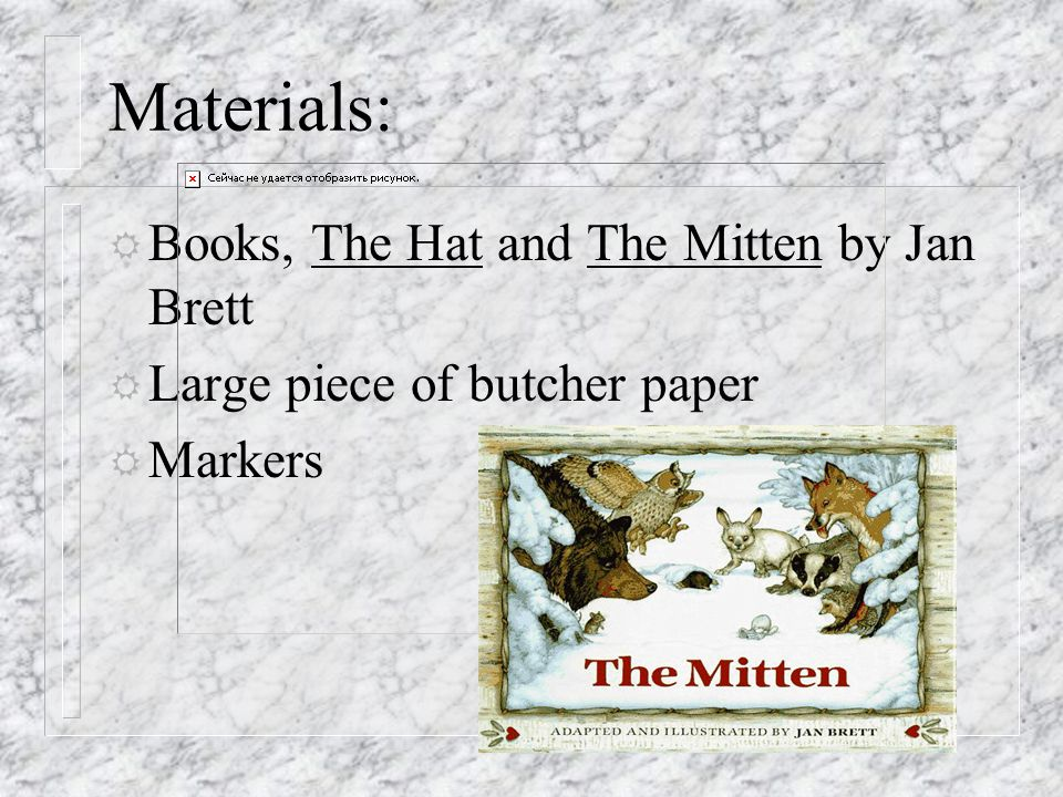 Materials: R Books, The Hat and The Mitten by Jan Brett R Large piece of butcher paper R Markers