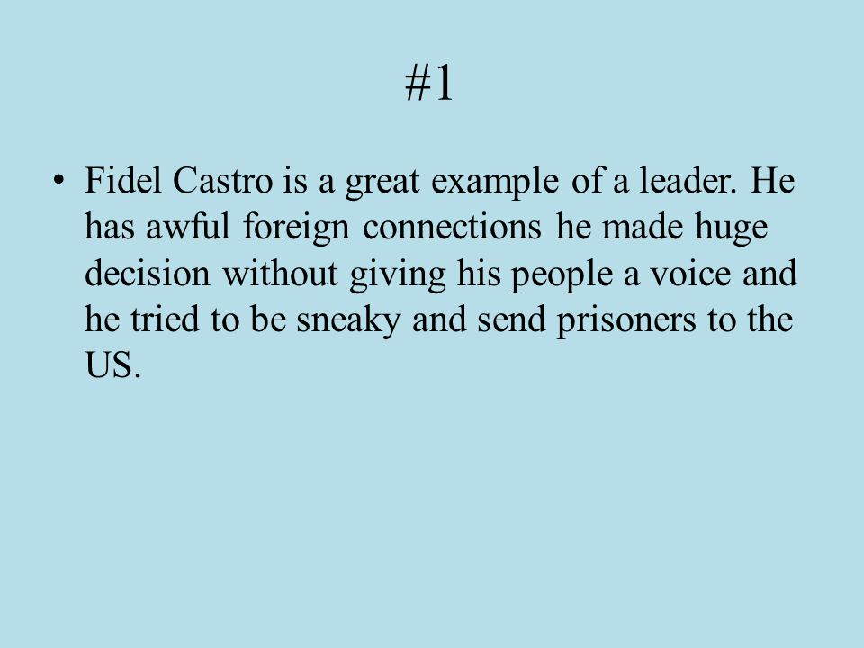#2 After learning more about Fidel Castro, I believe that he was both a good and bad leader.